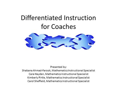 Differentiated Instruction for Coaches Presented by: Shabana Ahmad-Farook, Mathematics Instructional Specialist Cara Hayden, Mathematics Instructional.