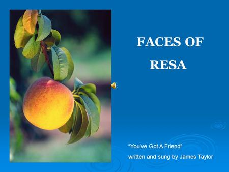 "FACES OF RESA ""You've Got A Friend"" written and sung by James Taylor."