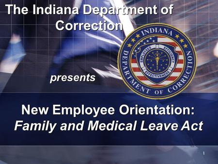 1 The Indiana Department of Correction presents New Employee Orientation: Family and Medical Leave Act.