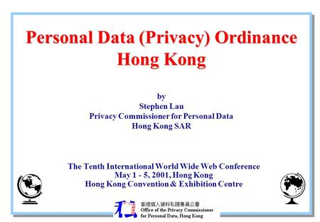 Personal Data (Privacy) Ordinance Hong Kong Personal Data (Privacy) Ordinance Hong Kong by Stephen Lau Privacy Commissioner for Personal Data Hong Kong.