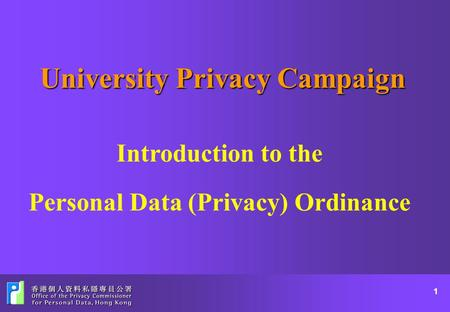 1 University Privacy Campaign Introduction to the Personal Data (Privacy) Ordinance.