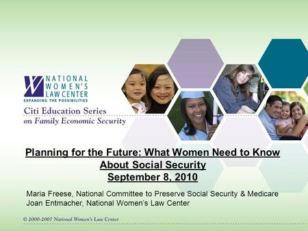 Planning for the Future: What Women Need to Know About Social Security September 8, 2010 Maria Freese, National Committee to Preserve Social Security &
