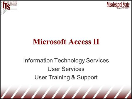 Microsoft Access II Information Technology Services User Services User Training & Support.