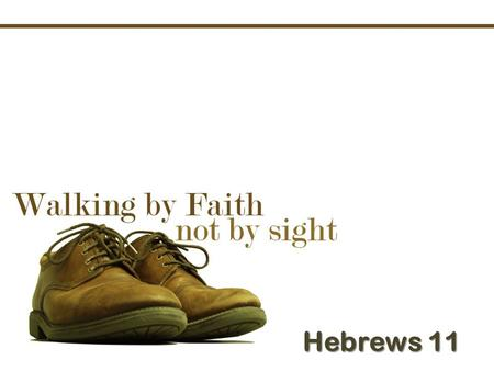 Hebrews 11. Just ANOTHER way to walk LET'S LEARN IT!