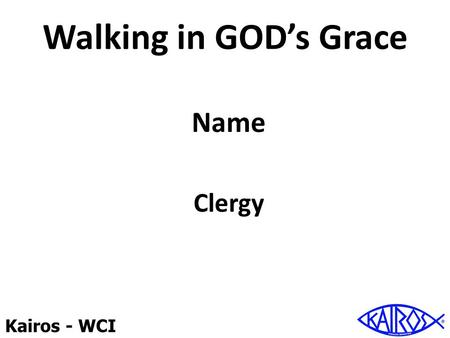 Walking in GOD's Grace Name Clergy.