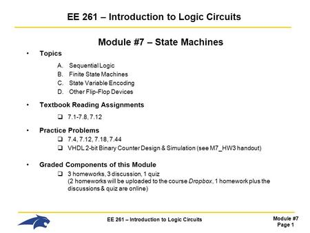EE 261 – Introduction to Logic Circuits Module #7 Page 1 EE 261 – Introduction to Logic Circuits Module #7 – State Machines Topics A.Sequential Logic B.Finite.