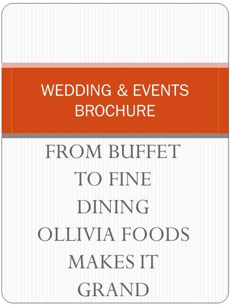FROM BUFFET TO FINE DINING OLLIVIA FOODS MAKES IT GRAND WEDDING & EVENTS BROCHURE.