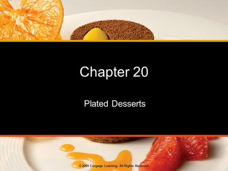 © 2009 Cengage Learning. All Rights Reserved. Chapter 20 Plated Desserts.
