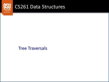 CS261 Data Structures Tree Traversals. Goals Euler Tours Recursive Implementation Tree Sort Algorithm.