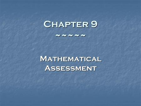 Chapter 9 ~~~~~ Mathematical Assessment. 2 Basic Components Mathematics Content : understanding of the mathematical processes Content : understanding.