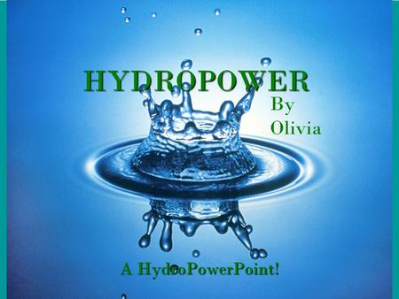 HYDROPOWER A HydroPowerPoint! By Olivia. Where are Hydropower Plants?  A Hydropower plant must be located on a body of water.  They are on rivers, lakes,
