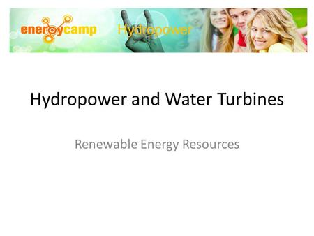 Hydropower and Water Turbines Renewable Energy Resources Hydropower.
