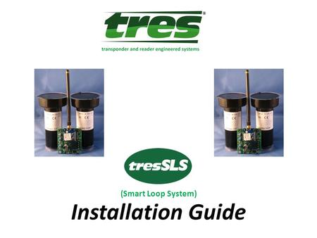 (Smart Loop System) Installation Guide. Rev D2 tresSLS Smart Loop System – Theory of Operation Sensor Each Sensor Contains: Long Life Lithium Ion Battery.