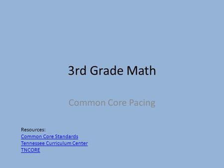 3rd Grade Math Common Core Pacing Resources: Common Core Standards Tennessee Curriculum Center TNCORE.