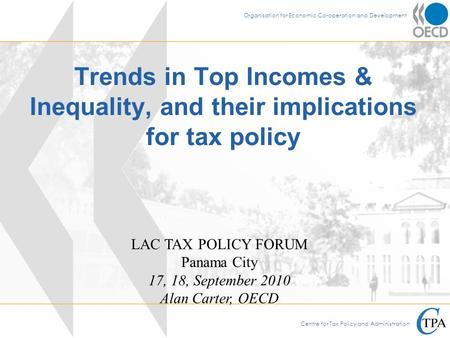 Centre for Tax Policy and Administration Organisation for Economic Co-operation and Development Trends in Top Incomes & Inequality, and their implications.