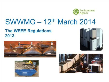 SWWMG – 12 th March 2014 The WEEE Regulations 2013.