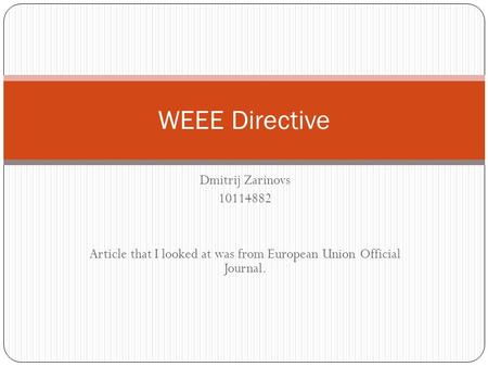 Dmitrij Zarinovs 10114882 Article that I looked at was from European Union Official Journal. WEEE Directive.