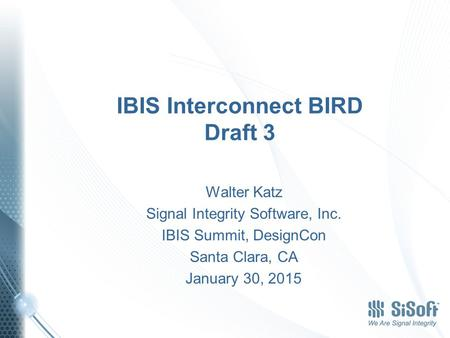 IBIS Interconnect BIRD Draft 3 Walter Katz Signal Integrity Software, Inc. IBIS Summit, DesignCon Santa Clara, CA January 30, 2015.