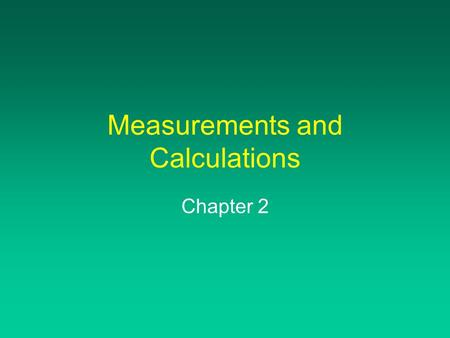 Measurements and Calculations Chapter 2. Units of Measurement Measurements involve NUMBER and UNIT Represent a quantity: has magnitude, size, or amount.