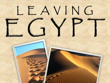 """Leaving Egypt"" by: Chuck DeGroat Exodus 2: 23-25 23 … ""The Israelites groaned in their slavery and cried out, and their cry for help because of their."