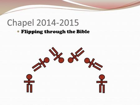 "Chapel 2014-2015 Flipping through the Bible. Sword Drill! Ephesians 6:17b ""…the sword of the Spirit, which is the Word of God."""