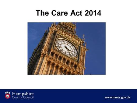 The Care Act 2014. 27,500 older people 3,420 people with a physical disability 3,030 people with a learning disability 5,300 people with mental health.