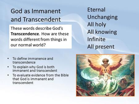Eternal Unchanging All holy All knowing Infinite All present These words describe God's Transcendence. How are these words different from things in our.