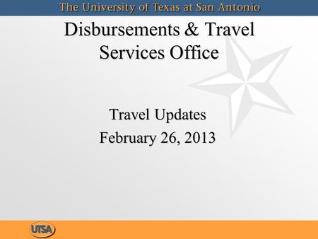 Disbursements & Travel Services Office Travel Updates February 26, 2013 Travel Updates February 26, 2013.