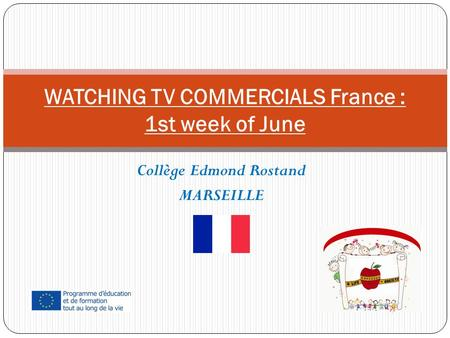 Collège Edmond Rostand MARSEILLE WATCHING TV COMMERCIALS France : 1st week of June.
