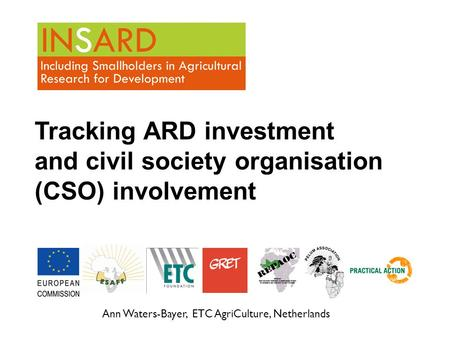 Ann Waters-Bayer, ETC AgriCulture, Netherlands Tracking ARD investment and civil society organisation (CSO) involvement.