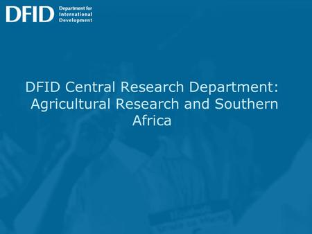 DFID Central Research Department: Agricultural Research and Southern Africa.