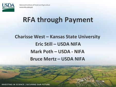 RFA through Payment Charisse West – Kansas State University Eric Still – USDA NIFA Mark Poth – USDA - NIFA Bruce Mertz – USDA NIFA.
