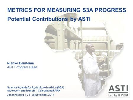 METRICS FOR MEASURING S3A PROGRESS Potential Contributions by ASTI Science Agenda for Agriculture in Africa (S3A) Side event and launch | Celebrating FARA.