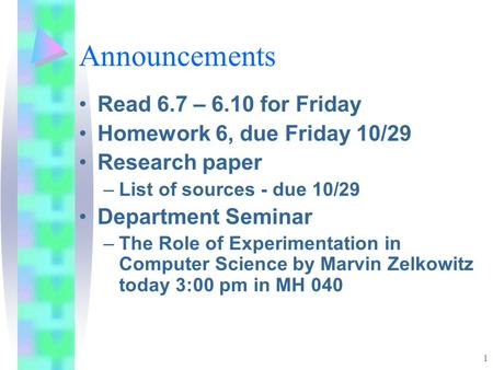 1 Announcements Read 6.7 – 6.10 for Friday Homework 6, due Friday 10/29 Research paper –List of sources - due 10/29 Department Seminar –The Role of Experimentation.
