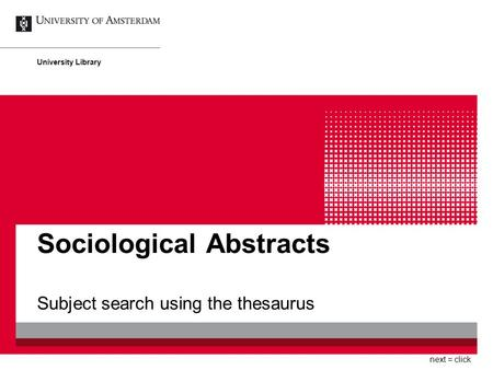 Sociological Abstracts Subject search using the thesaurus University Library next = click.