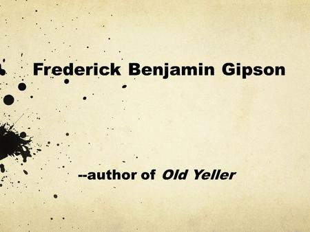 Frederick Benjamin Gipson --author of Old Yeller.