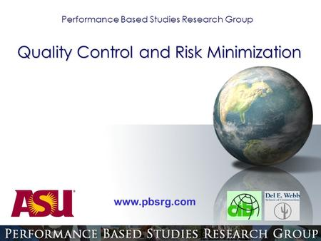 Performance Based Studies Research Group www.pbsrg.com Quality Control and Risk Minimization.