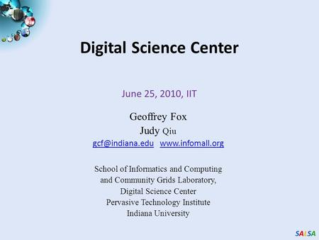 SALSASALSASALSASALSA Digital Science Center June 25, 2010, IIT Geoffrey Fox Judy Qiu  School.