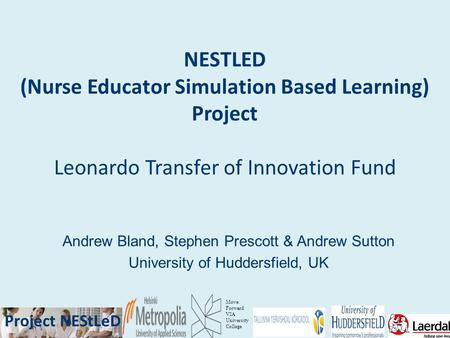 Project NEStLeD Move Forward VIA University College Project NEStLeD NESTLED (Nurse Educator Simulation Based Learning) Project Leonardo Transfer of Innovation.