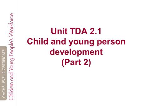 Unit TDA 2.1 Child and young person development (Part 2)