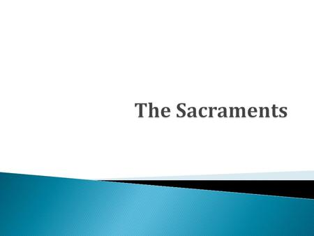 The Sacraments.