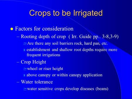 Crops to be Irrigated l Factors for consideration –Rooting depth of crop ( Irr. Guide pp.. 3-8,3-9) 1 Are there any soil barriers rock, hard pan, etc.