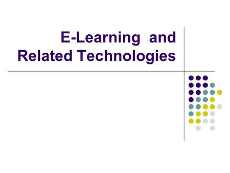 E-Learning and Related Technologies. Why E-Learning in a SE Course? Solves many problems with learning Time contraints Distance constraints E-Learning.