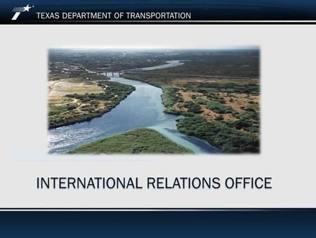 INTERNATIONAL RELATIONS OFFICE. What is the International Relations Office? 2 T he Office was created in 1994 in response to the North American Free Trade.