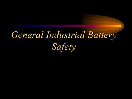 General Industrial Battery Safety Changing and Charging Storage Batteries - 1910.178(g)  Battery charging installations shall be located in areas designated.