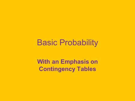 Basic Probability With an Emphasis on Contingency Tables.