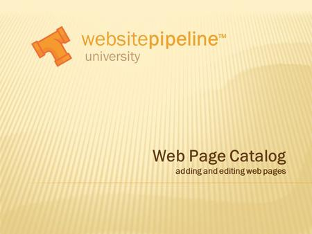 Websitepipeline ™ university Web Page Catalog adding and editing web pages.