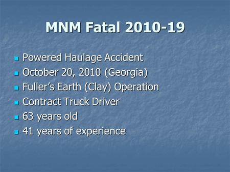 MNM Fatal 2010-19 Powered Haulage Accident Powered Haulage Accident October 20, 2010 (Georgia) October 20, 2010 (Georgia) Fuller's Earth (Clay) Operation.