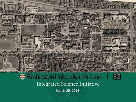 Integrated Science Initiative Washington University in St. Louis Slide 1 3 March 25, 2013.