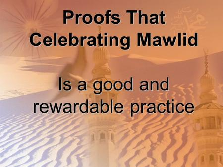 Proofs That Celebrating Mawlid Is a good and rewardable practice.